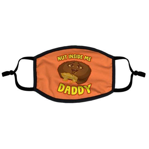 Nut Inside Me Daddy Flat Face Mask