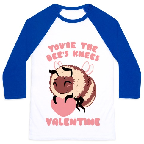 You're The Bee's Knees, Valentine Baseball Tee