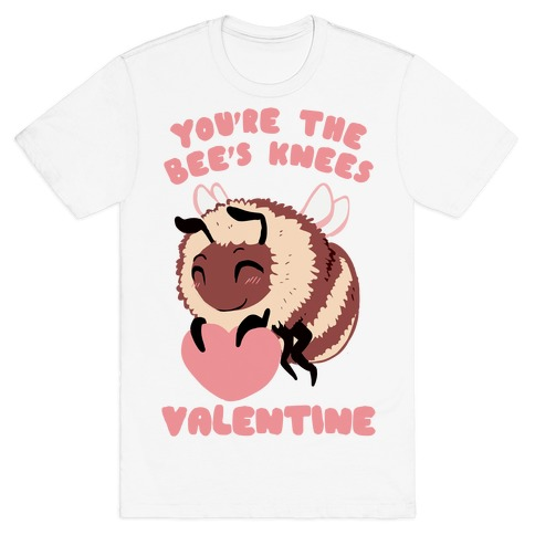 You're The Bee's Knees, Valentine T-Shirt