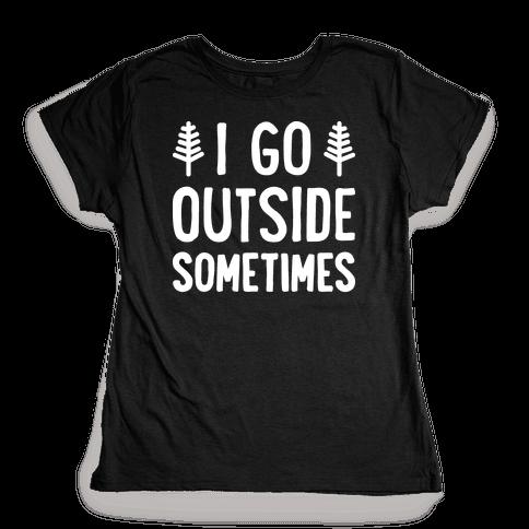 I Go Outside Sometimes Womens T-Shirt