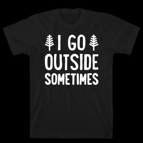 I Go Outside Sometimes Mens T-Shirt