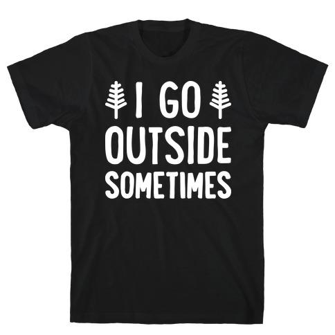 I Go Outside Sometimes T-Shirt