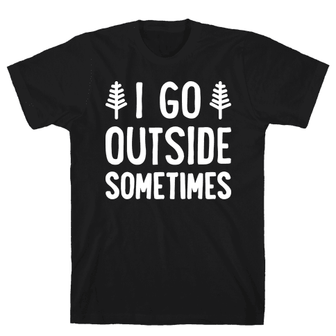 I Go Outside Sometimes Mens T-Shirt