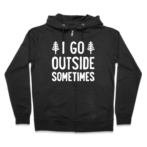 I Go Outside Sometimes Zip Hoodie