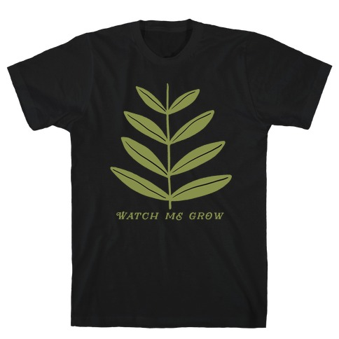 Watch Me Grow Plant T-Shirt