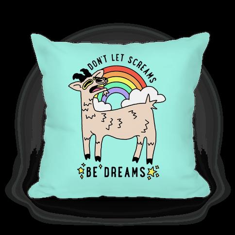 Don't Let Screams Be Dreams Pillow