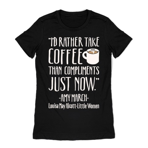 I'd Rather Have Coffee Than Compliments Just Now White Print Womens T-Shirt