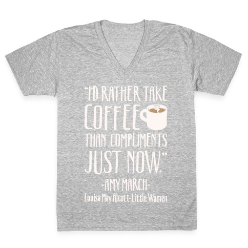 I'd Rather Have Coffee Than Compliments Just Now White Print V-Neck Tee Shirt