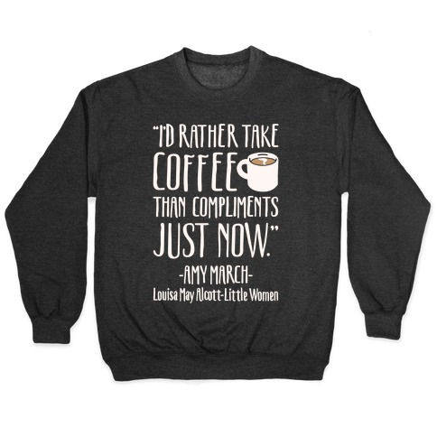 I'd Rather Have Coffee Than Compliments Just Now White Print Pullover