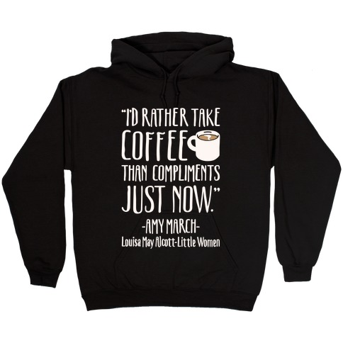 I'd Rather Have Coffee Than Compliments Just Now White Print Hooded Sweatshirt