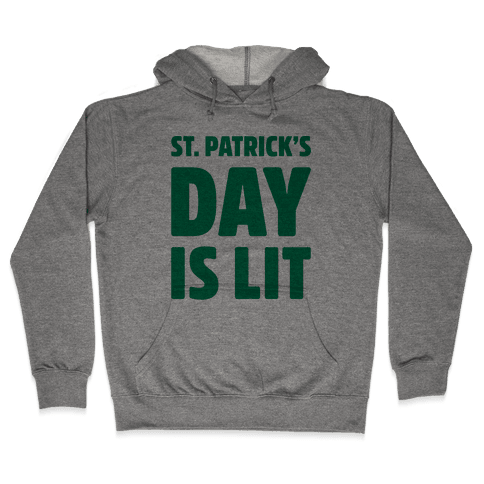 St. Patrick's Day Is Lit  Hooded Sweatshirt