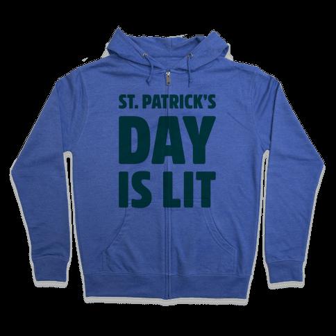 St. Patrick's Day Is Lit  Zip Hoodie