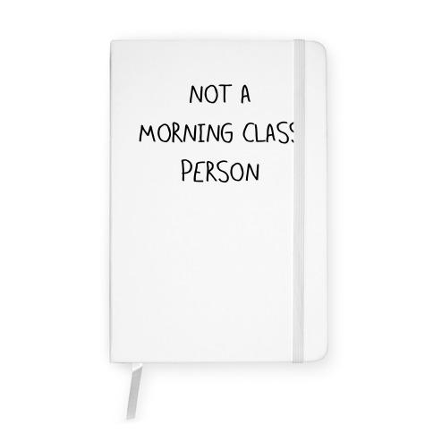 Not a Morning Class Person Notebook