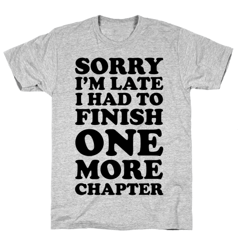Sorry I'm Late I Had To Finish One More Chapter Mens T-Shirt