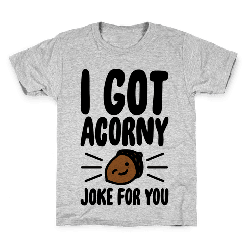 I Got Acorny Joke For You Parody Kids T-Shirt