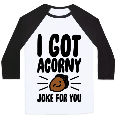 I Got Acorny Joke For You Parody Baseball Tee