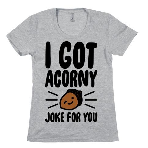 I Got Acorny Joke For You Parody Womens T-Shirt