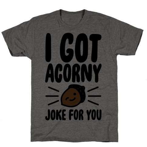I Got Acorny Joke For You Parody Mens T-Shirt