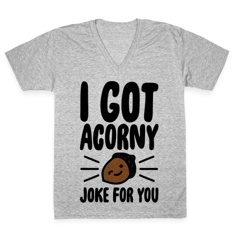 I Got Acorny Joke For You Parody V-Neck Tee Shirt