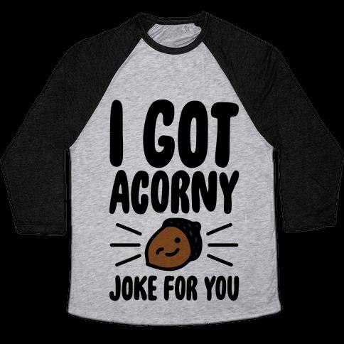 I Got Acorny Joke For You Parody Baseball Tee