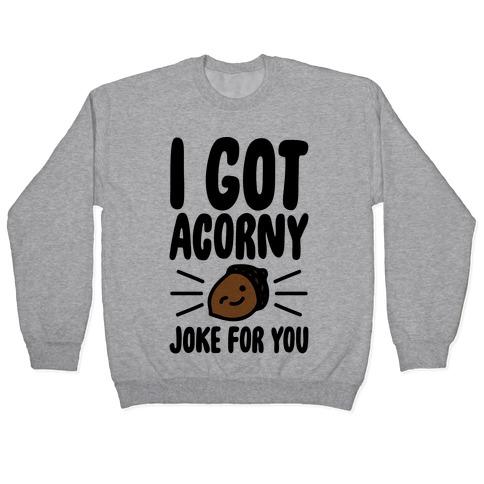 I Got Acorny Joke For You Parody Pullover