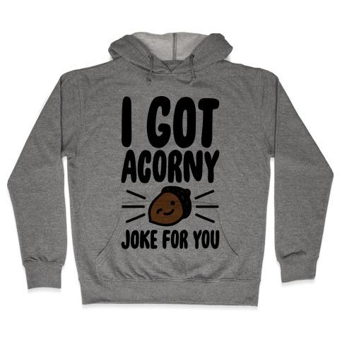 I Got Acorny Joke For You Parody Hooded Sweatshirt