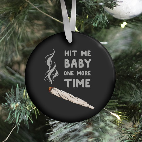Hit Me Baby One More Time Ornament
