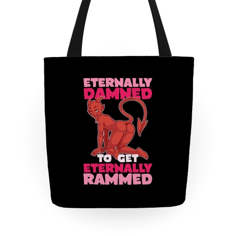 Eternally Damned To Get Eternally Rammed Tote