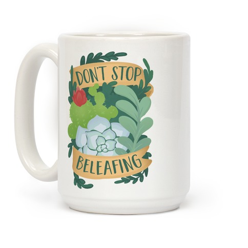 Don't Stop Beleafing Coffee Mug
