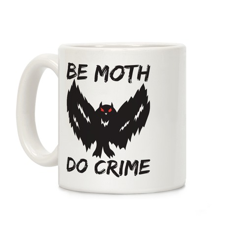Be Moth Do Crime Coffee Mug
