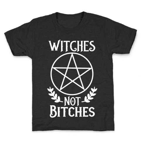 Witches Not Bitches  Kids T-Shirt