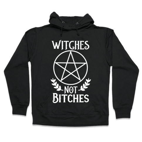 Witches Not Bitches  Hooded Sweatshirt