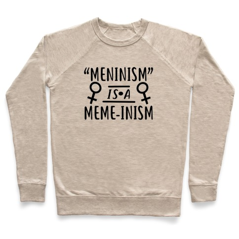 Meninism is a Meme-inism Pullover