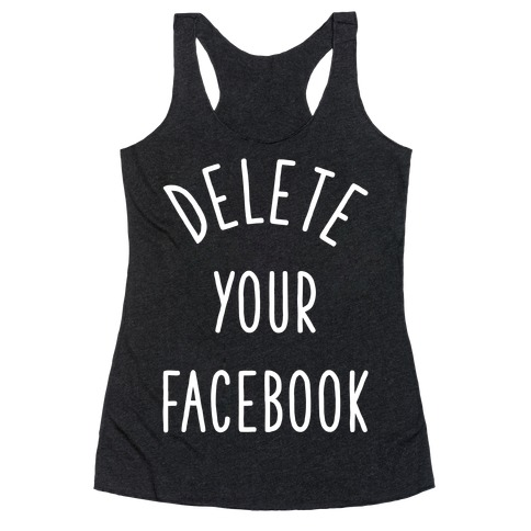 Delete Your Facebook Racerback Tank Top