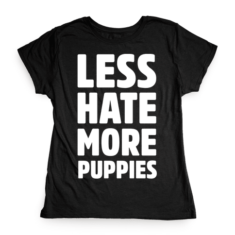 Less Hate More Puppies White Print Womens T-Shirt