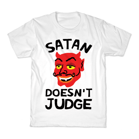 Satan Doesn't Judge Kids T-Shirt