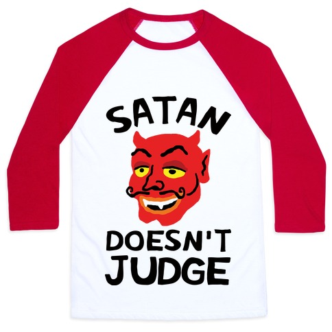 Satan Doesn't Judge Baseball Tee