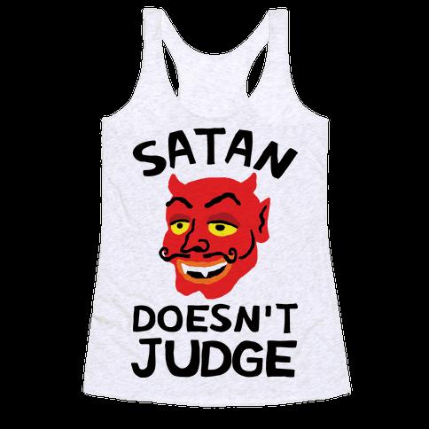 Satan Doesn't Judge Racerback Tank Top