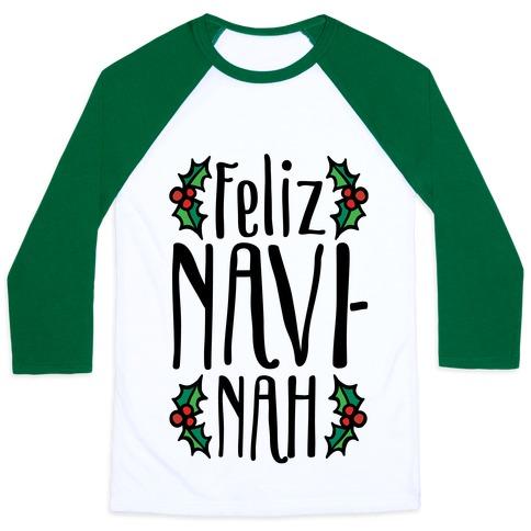 Feliz Navi-Nah Holiday Parody Baseball Tee