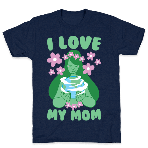 I Love My Mom Mens T-Shirt