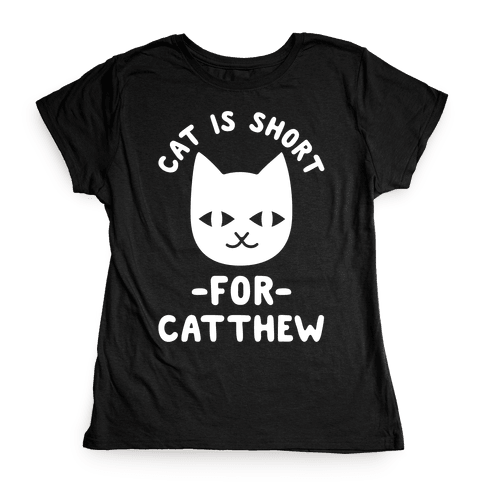 Cat is Short For Catthew Womens T-Shirt