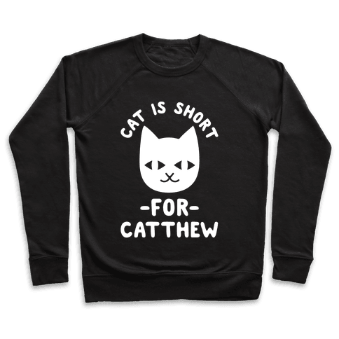 Cat is Short For Catthew Pullover
