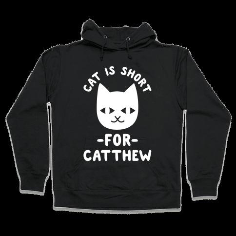 Cat is Short For Catthew Hooded Sweatshirt