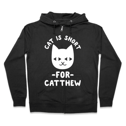 Cat is Short For Catthew Zip Hoodie