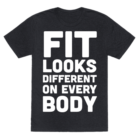 Fit Looks Different On Every Body Mens T-Shirt