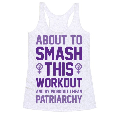 About To Smash This Workout And By Workout I Mean Patriarchy Racerback Tank Top