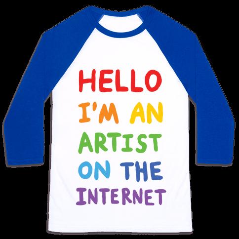 Hello I'm An Artist On The Internet Baseball Tee