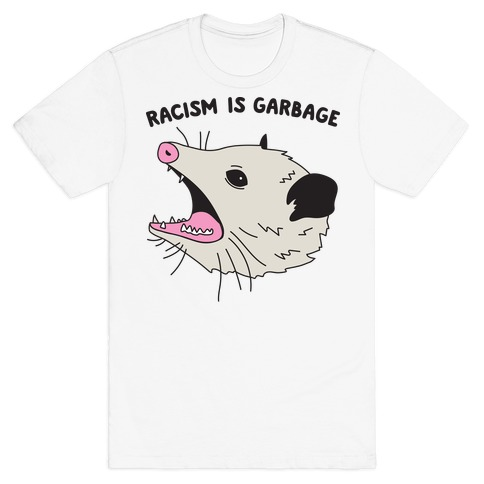 Racism Is Garbage Possum T-Shirt
