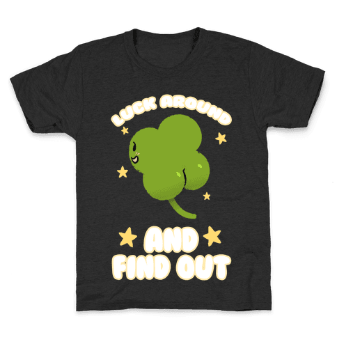 Luck Around And Find Out Kids T-Shirt