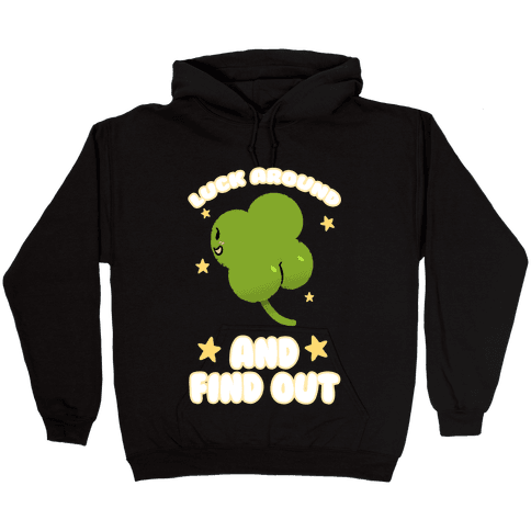 Luck Around And Find Out Hooded Sweatshirt